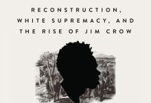 Review | 'Stony the Road: Reconstruction, White Supremacy, and the Rise of Jim Crow'