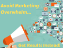 Avoid Marketing Overwhelm: Get Results Instead